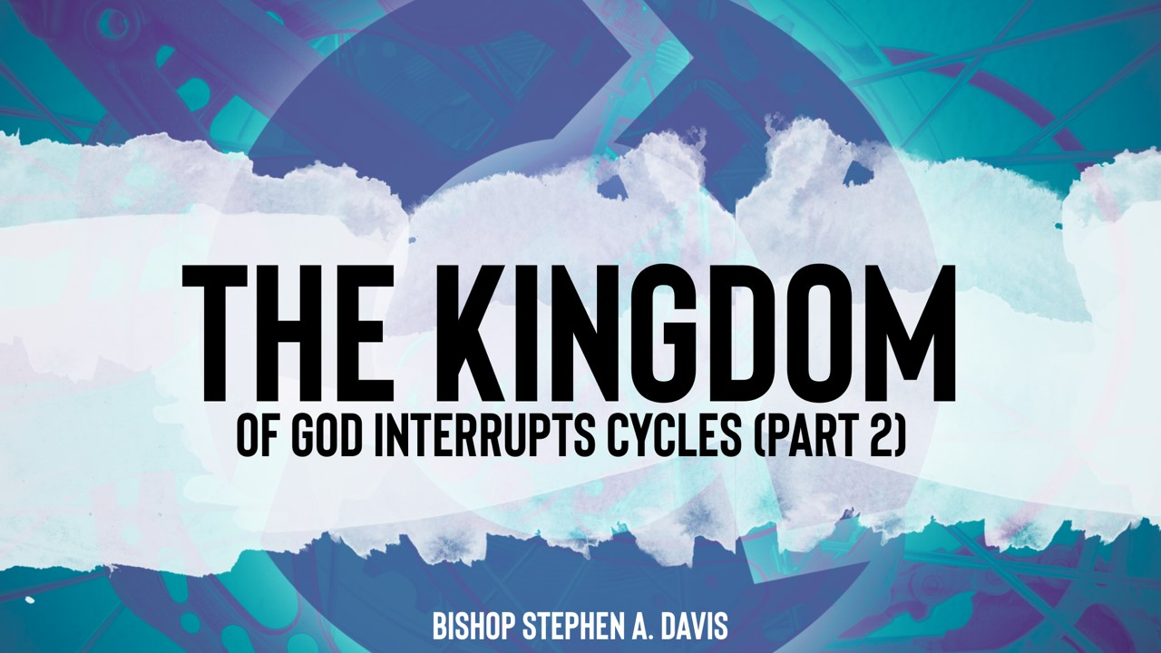 The Kingdom Of God Interrupts Cycles – Part 2