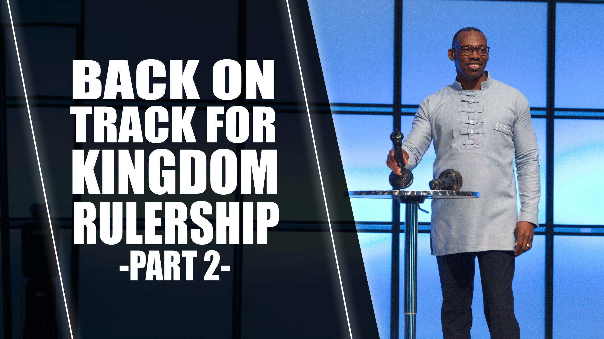 Back On Track For Kingdom Rulership – Part 2