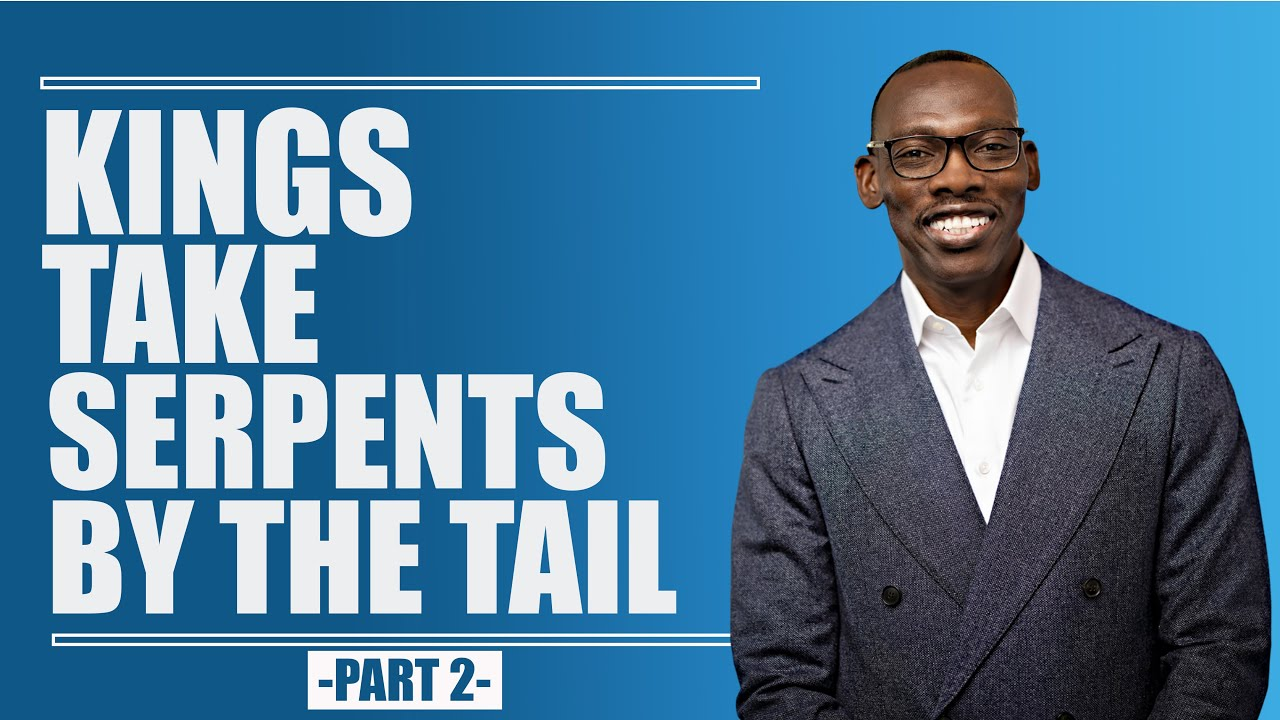 Kings Take Serpents By The Tail Part 2