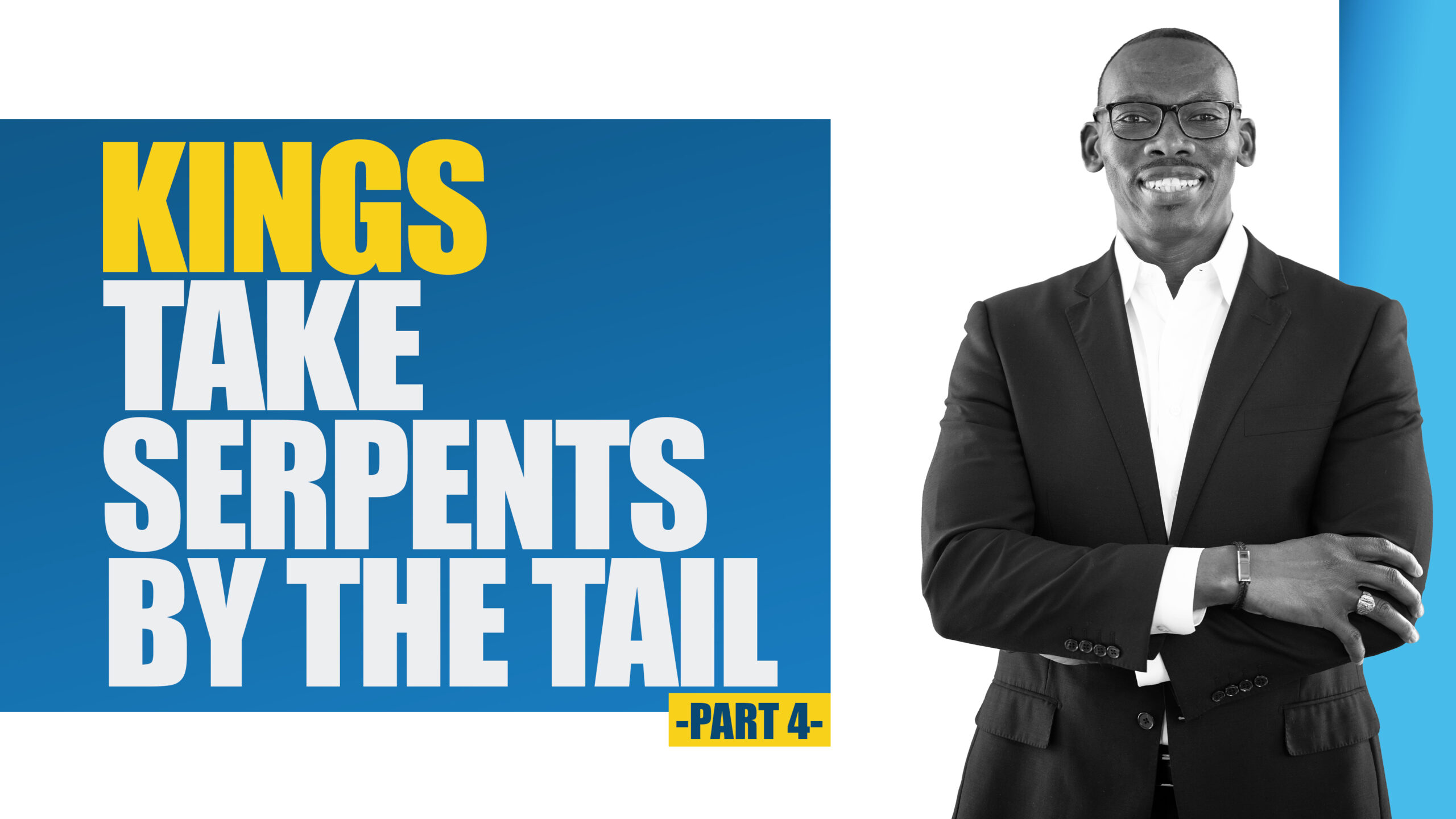 Kings Take Serpents By The Tail (Part 4)
