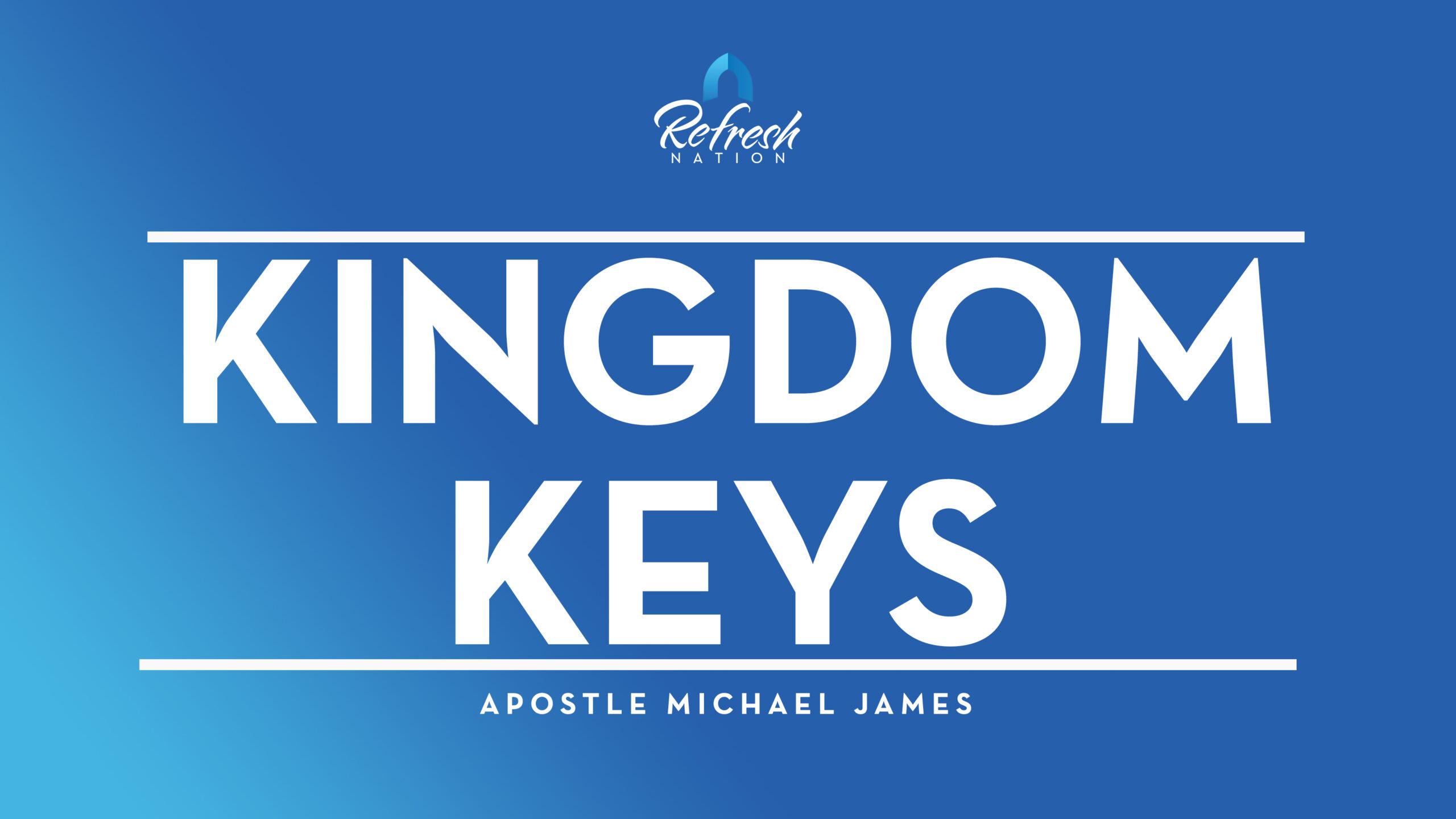 Kingdom Keys for Apostolic & Kingdom Advancement – Apostle Michael James