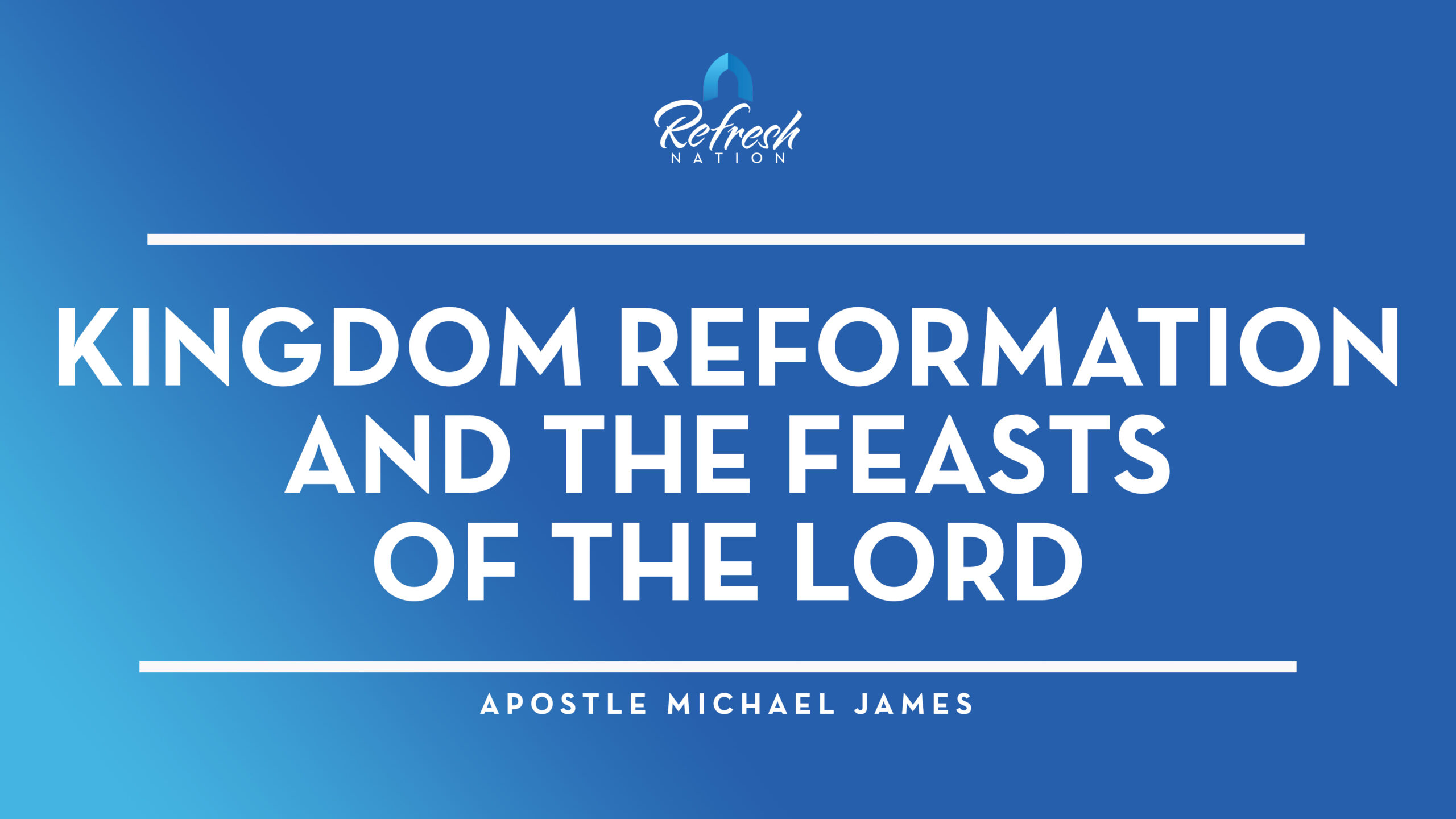 Kingdom Reformation and The Feasts of the Lord – Apostle Michael James