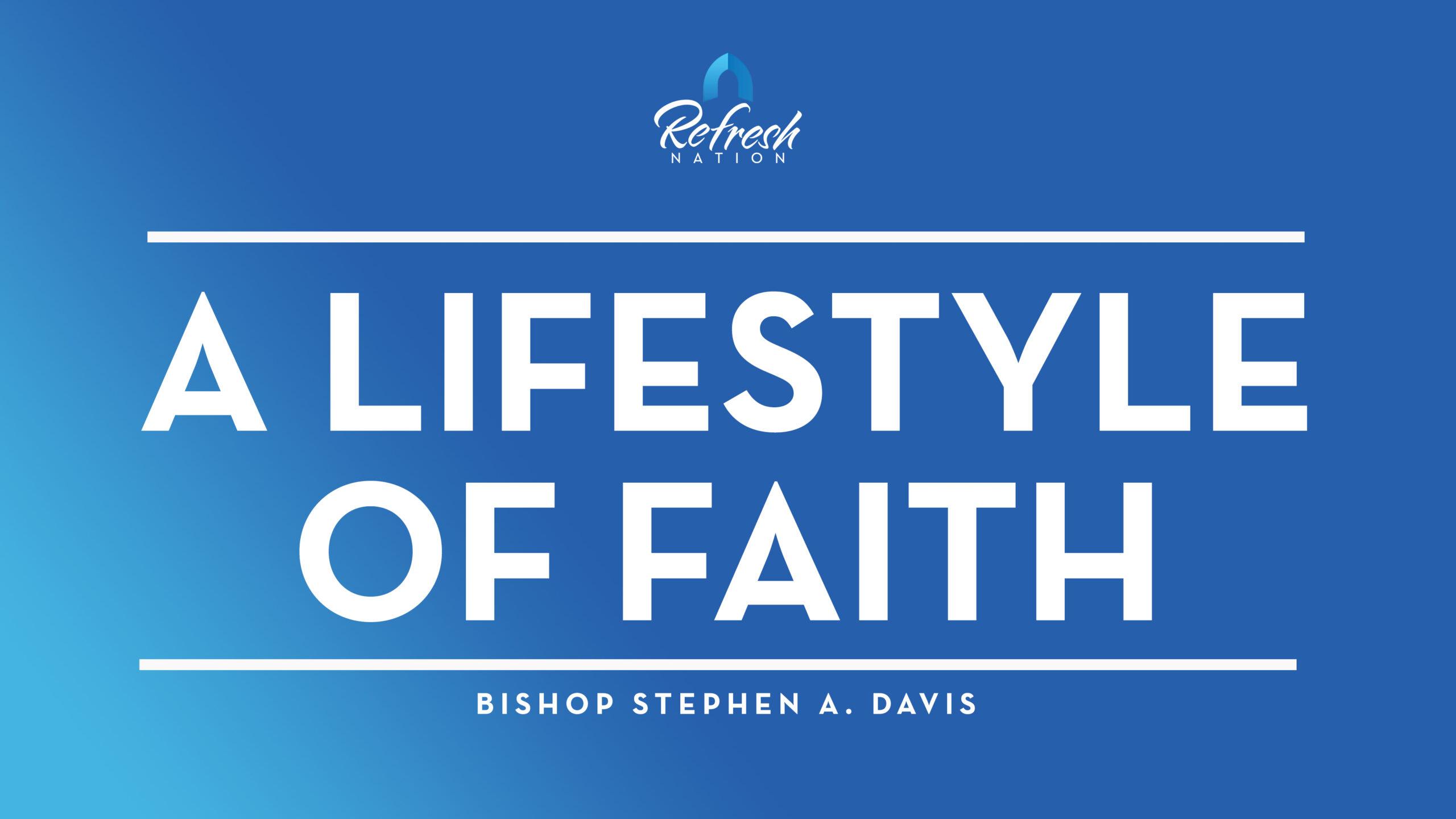 A Lifestyle Of Faith – Bishop Stephen A. Davis